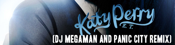 Katy Perry - E.T. (DJ MegaMan and Panic City remix)