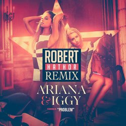 Ariana Grande Ft. Iggy Azalea – Problem (Robert Hathor Remix)