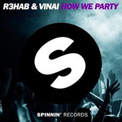 R3hab & Vinai – How We Party (Remixes)