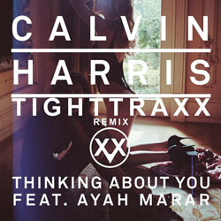 Calvin Harris – Thinking About You (TIGHTTRAXX Remix)