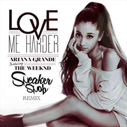 "Ariana Grande ""Love Me Harder"" (Sneaker Snob Remix)"