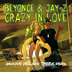 Beyonce – Crazy In Love (Groove Dealers Twerk Remix)