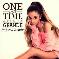 Ariana Grande – One Last Time (Robwell Remix)