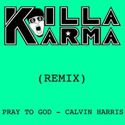 Calvin Harris – Pray to God (Killa Karma Remix)