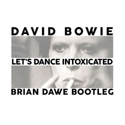 David Bowie – Let's Dance Intoxicated (Brian Dawe Bootleg)