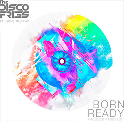 Disco Fries - Born Ready (Halogen Mix) ft. Hope Murphy