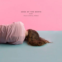 Anna of the North - Baby (Felix Cartal Remix)