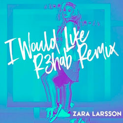 Zara Larsson – I Would Like (R3hab Remix)