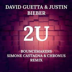 David Guetta feat. Justin Bieber - 2U (BounceMakers and Simone Castagna and Chronus Remix)
