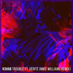 R3hab feat. VERITE - Trouble (Mike Williams Remix)