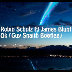 Robin Schulz feat. James Blunt – OK (Guy Snaith Bootleg)