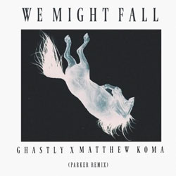 Ghastly and Matthew Koma – We Might Fall (Parker Remix)