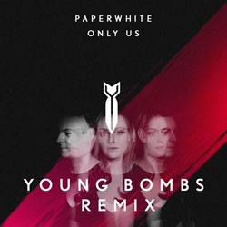 Paperwhite – Only Us (Young Bombs Remix)