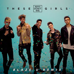Why Don't We - These Girls (Blaze U Remix)