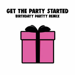 PINK - Get The Party Started (Birthdayy Partyy Remix)