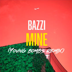Bazzi - Mine (Young Bombs Remix)
