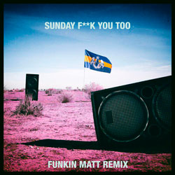 Dada Life feat. Anthony Mills - Sunday Fuck You Too (Funkin Matt Remix)