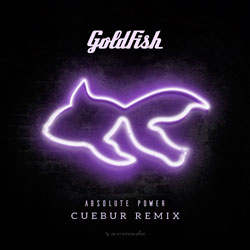 GoldFish - Absolute Power (Cuebur Remix)