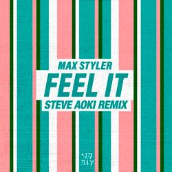 Max Styler - Feel It (Steve Aoki Remix)