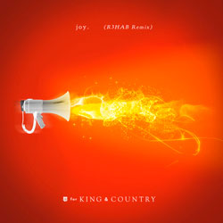 for KING x COUNTRY – joy (R3HAB Remix)