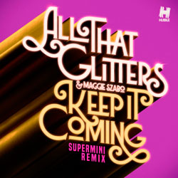 All That Glitters x Maggie Szabo - Keep It Coming (Supermini Remix)