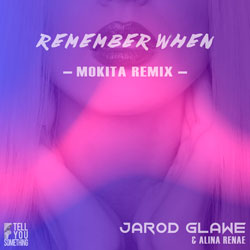 Jarod Glawe x Alina Renae - Remember When (Mokita Remix)