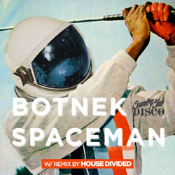 Botnek - Spaceman (House Divided Remix)