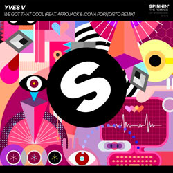 Yves V feat. Afrojack x Icona Pop - We Got That Cool (DISTO Remix)