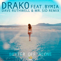 Drako feat. Bymia - Better Off Alone (Dave Ruthwell x Mr. Sid Remix)