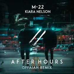 M-22 feat. Kiara Nelson - After Hours (OFFAIAH Remix)