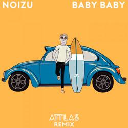Noizu - Baby Baby (ATTLAS Remix)