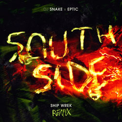 DJ Snake x Eptic - SouthSide (Ship Wrek Remix)