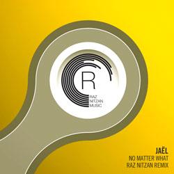 Jael - No Matter What (Raz Nitzan Remix)
