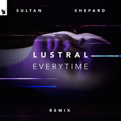 Lustral - Everytime (Sultan x Shepard Remix)