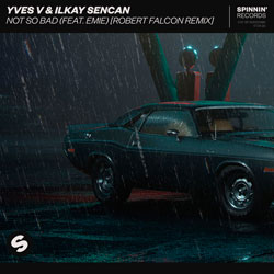 Yves V x Ilkay Sencan — Not So Bad (Robert Falcon Remix)