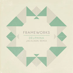 Frameworks - Delphina (jackLNDN Remix)