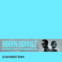 Robin Schulz feat. Alida - In Your Eyes (Clean Bandit Remix)