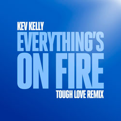Kev Kelly - Everything's On Fire (Tough Love Remix)