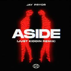 Jay Pryor - Aside (Just Kiddin Remix)