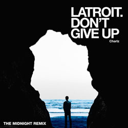 Latroit feat. Charlz - Don't Give Up (The Midnight Remix)