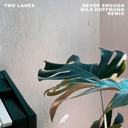 TWO LANES - Never Enough (Nils Hoffmann Remix)