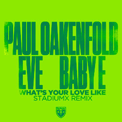 Paul Oakenfold feat. Eve x Baby E - What's Your Love Like (Stadiumx Remix)
