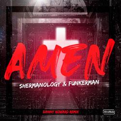 Shermanology x Funkerman - Amen (Danny Howard Remix)