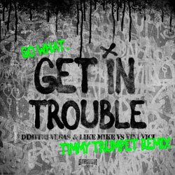 Dimitri Vegas and Like Mike x Vini Vici - Get in Trouble (So What) (Timmy Trumpet Remix)