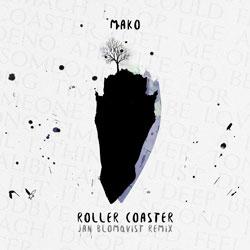 Mako - Roller Coaster (Jan Blomqvist Remix)
