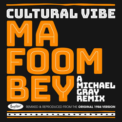 Cultural Vibe - Ma Foom Bey (Michael Gray Remix)